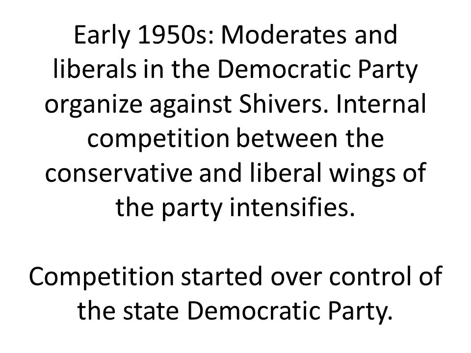 Early 1950s: Moderates and liberals in the Democratic Party organize against Shivers.