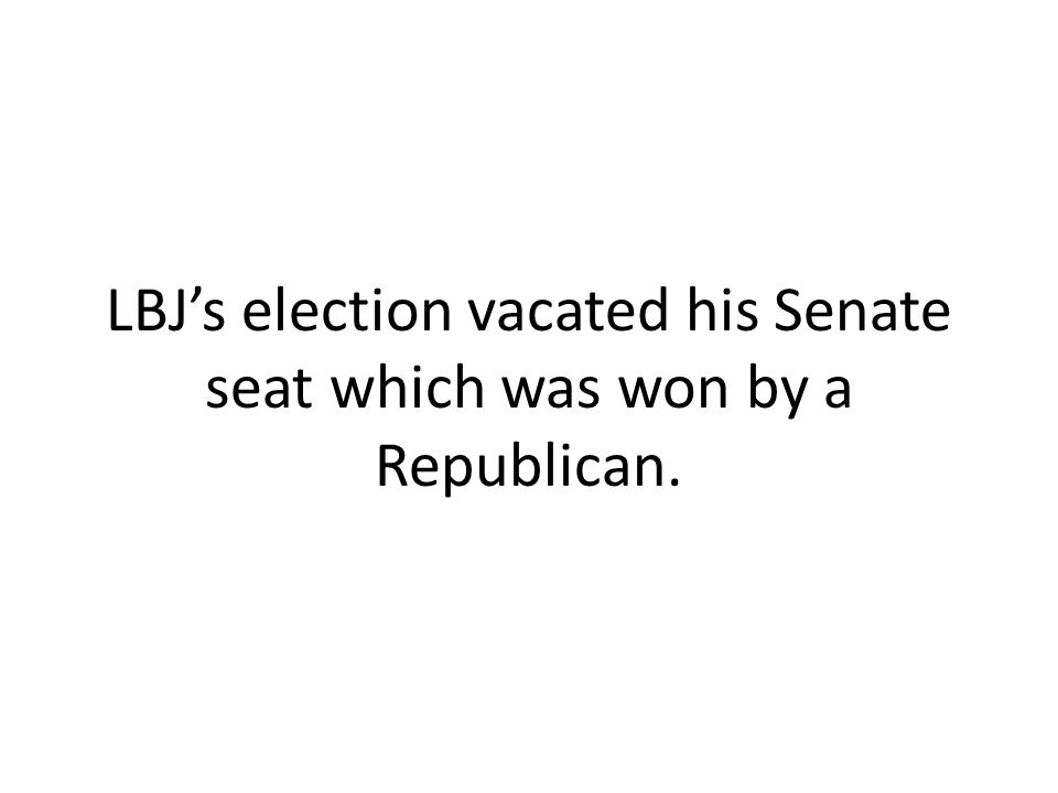 LBJ's election vacated his Senate seat which was won by a Republican.