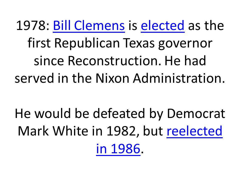 1978: Bill Clemens is elected as the first Republican Texas governor since Reconstruction.