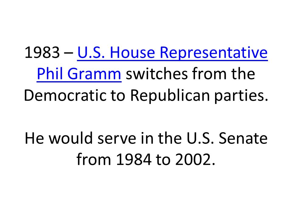 1983 – U.S. House Representative Phil Gramm switches from the Democratic to Republican parties.