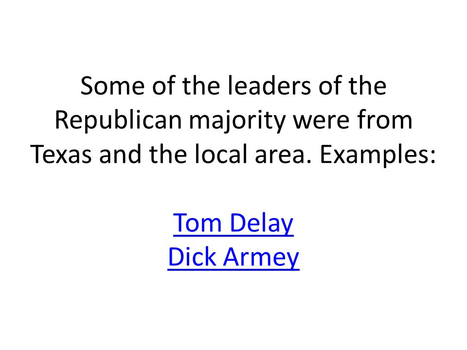 Some of the leaders of the Republican majority were from Texas and the local area.