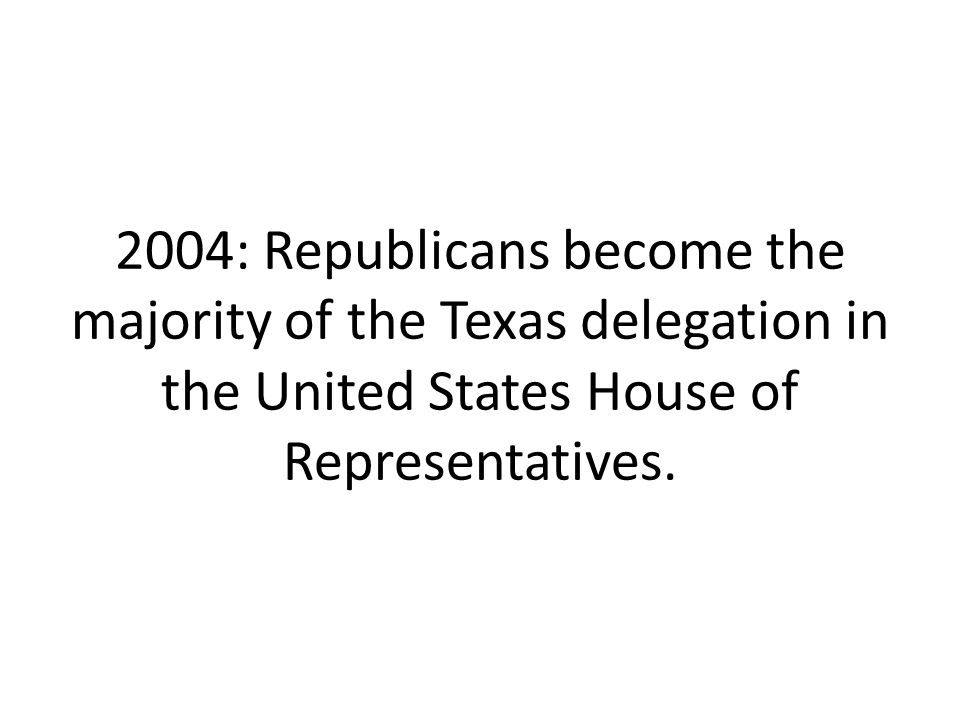 2004: Republicans become the majority of the Texas delegation in the United States House of Representatives.