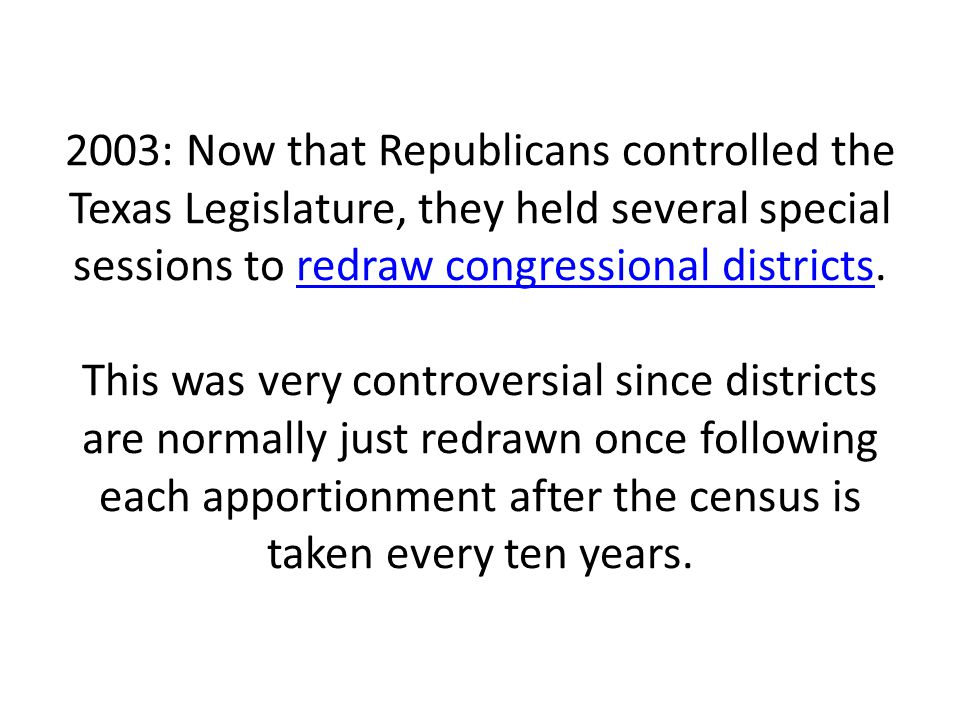 2003: Now that Republicans controlled the Texas Legislature, they held several special sessions to redraw congressional districts.
