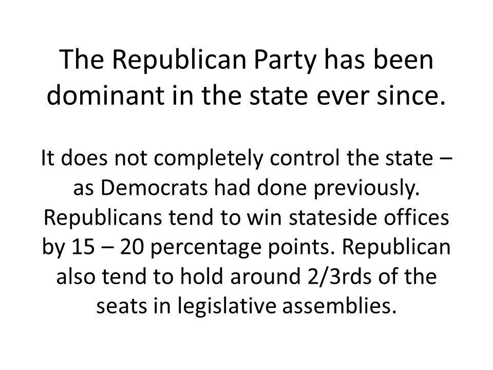 The Republican Party has been dominant in the state ever since