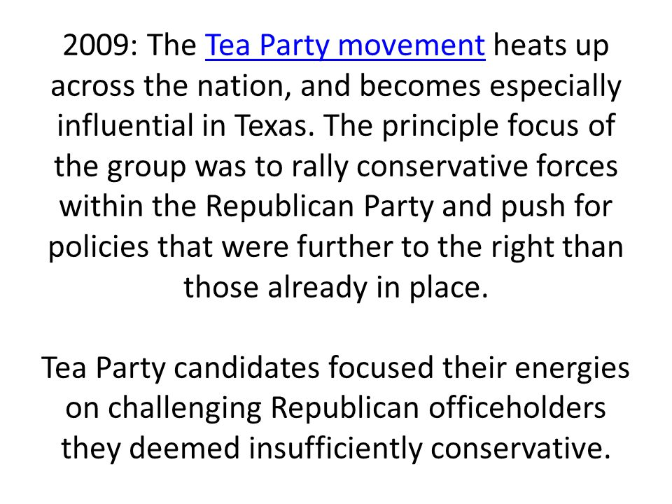 2009: The Tea Party movement heats up across the nation, and becomes especially influential in Texas.