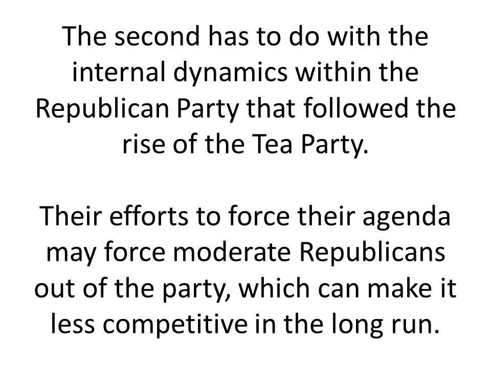 The second has to do with the internal dynamics within the Republican Party that followed the rise of the Tea Party.