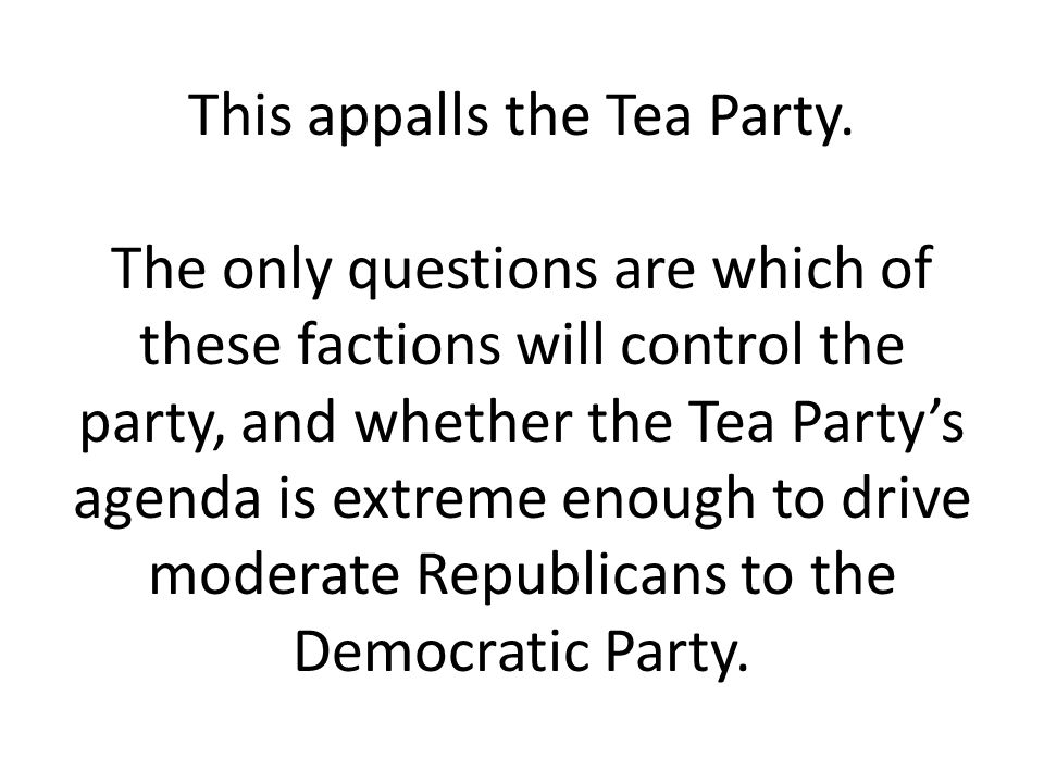 This appalls the Tea Party