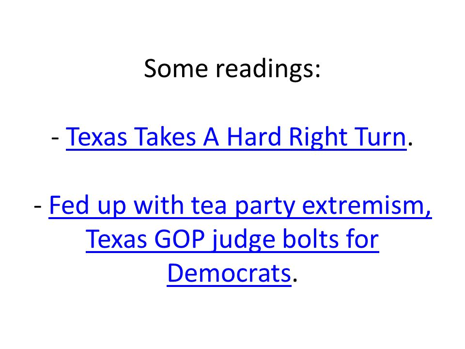 Some readings: - Texas Takes A Hard Right Turn