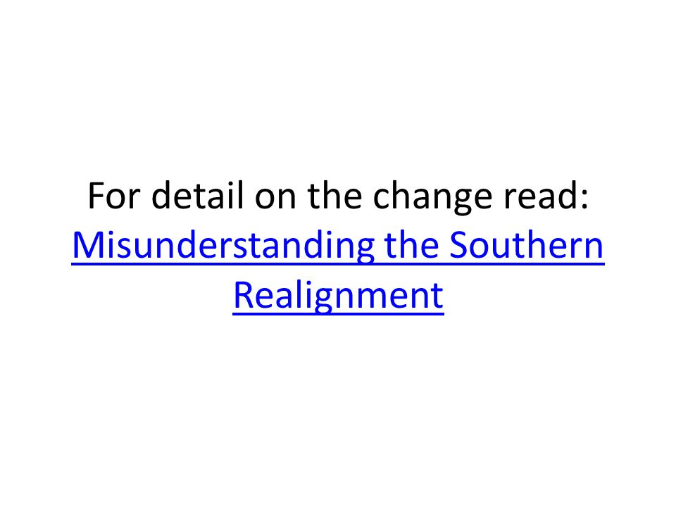 For detail on the change read: Misunderstanding the Southern Realignment