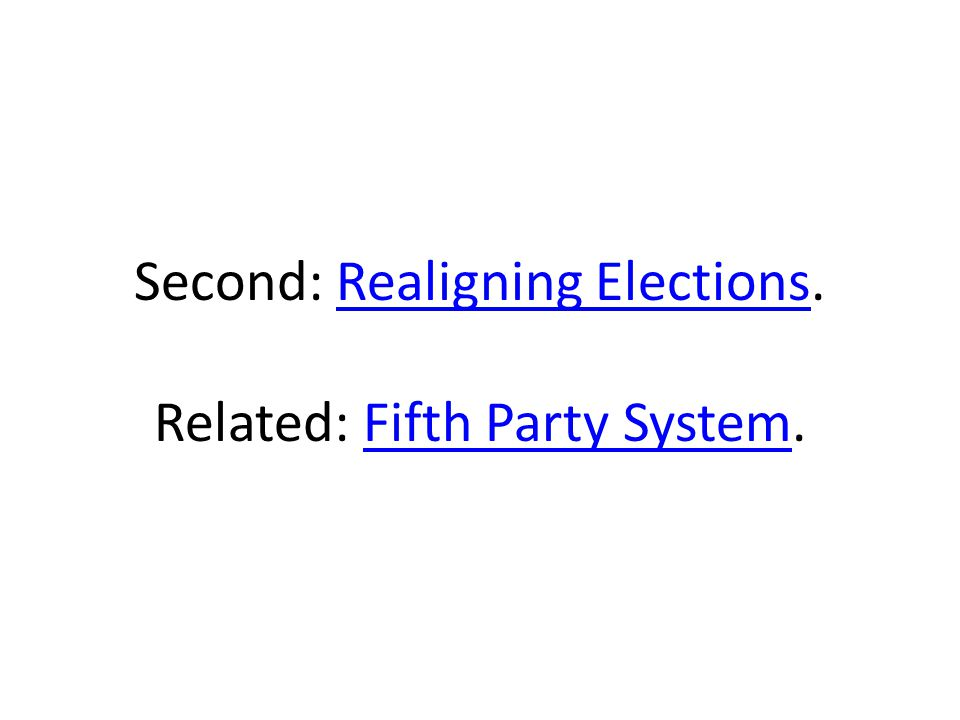 Second: Realigning Elections. Related: Fifth Party System.