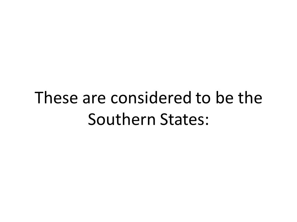 These are considered to be the Southern States: