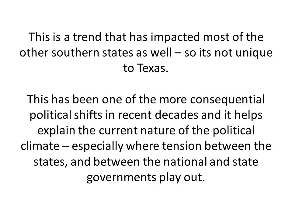 This is a trend that has impacted most of the other southern states as well – so its not unique to Texas.