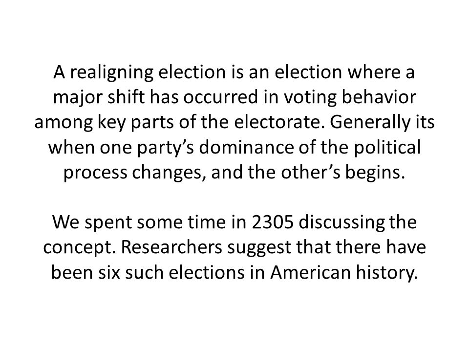 A realigning election is an election where a major shift has occurred in voting behavior among key parts of the electorate.