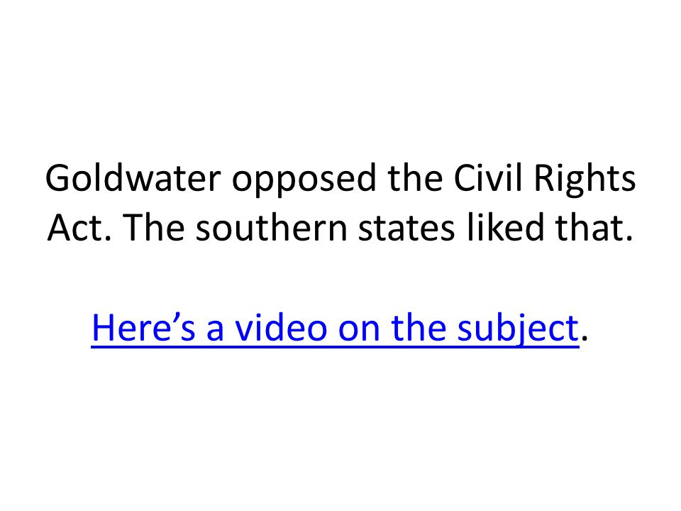 Goldwater opposed the Civil Rights Act. The southern states liked that