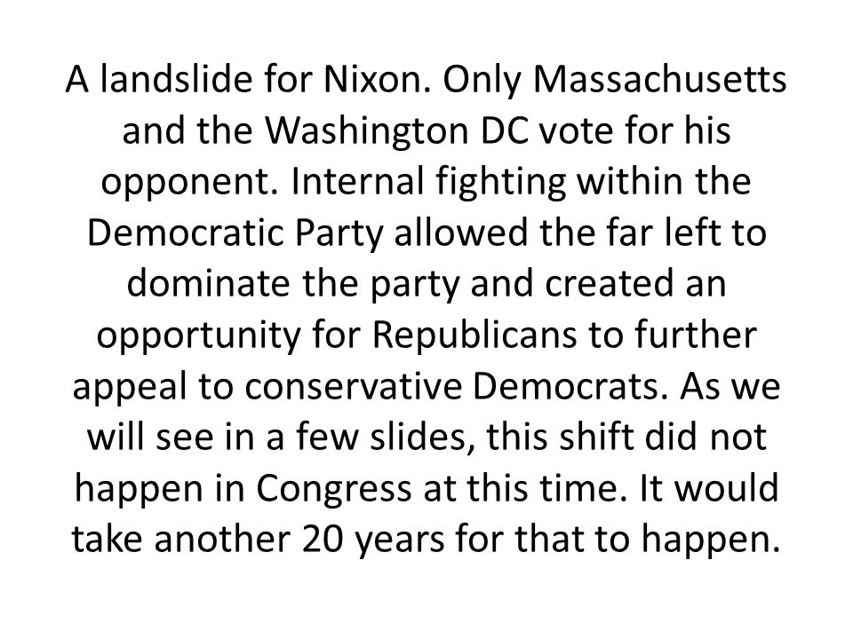 A landslide for Nixon. Only Massachusetts and the Washington DC vote for his opponent.