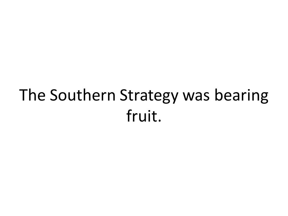The Southern Strategy was bearing fruit.