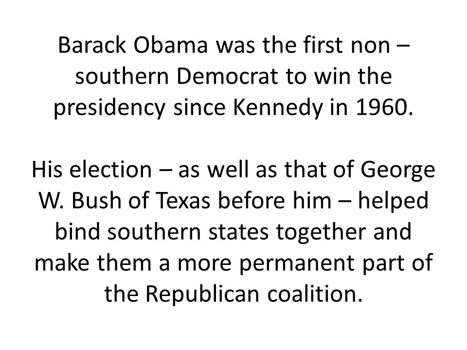 Barack Obama was the first non – southern Democrat to win the presidency since Kennedy in 1960.