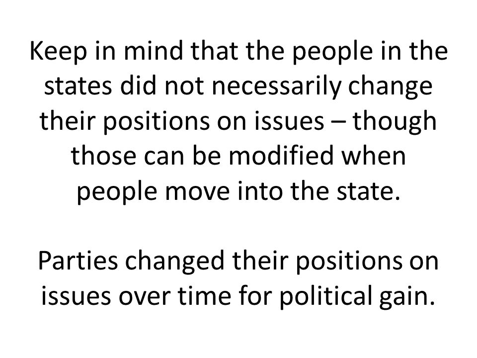 Keep in mind that the people in the states did not necessarily change their positions on issues – though those can be modified when people move into the state.