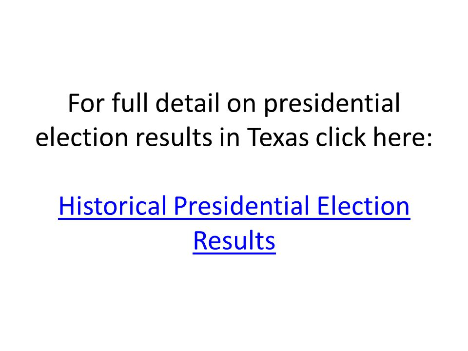 For full detail on presidential election results in Texas click here: Historical Presidential Election Results