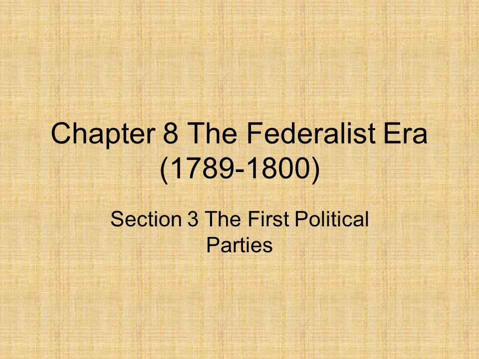 Chapter 8 The Federalist Era (1789-1800)