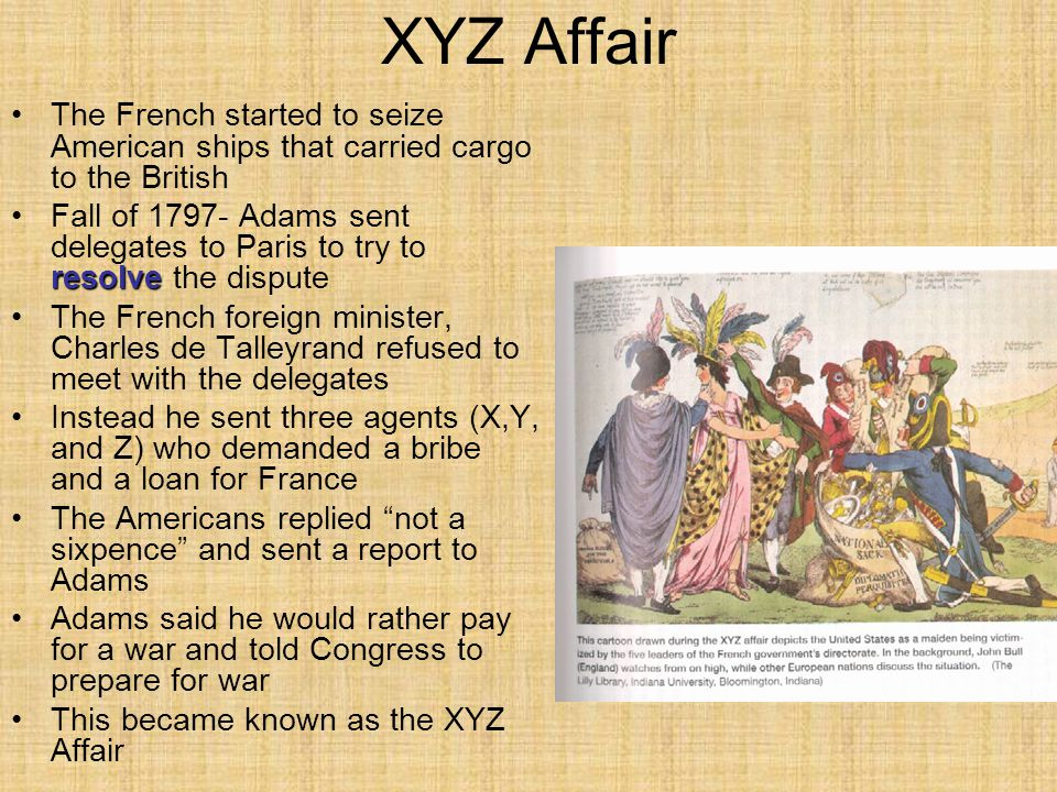 XYZ Affair The French started to seize American ships that carried cargo to the British.