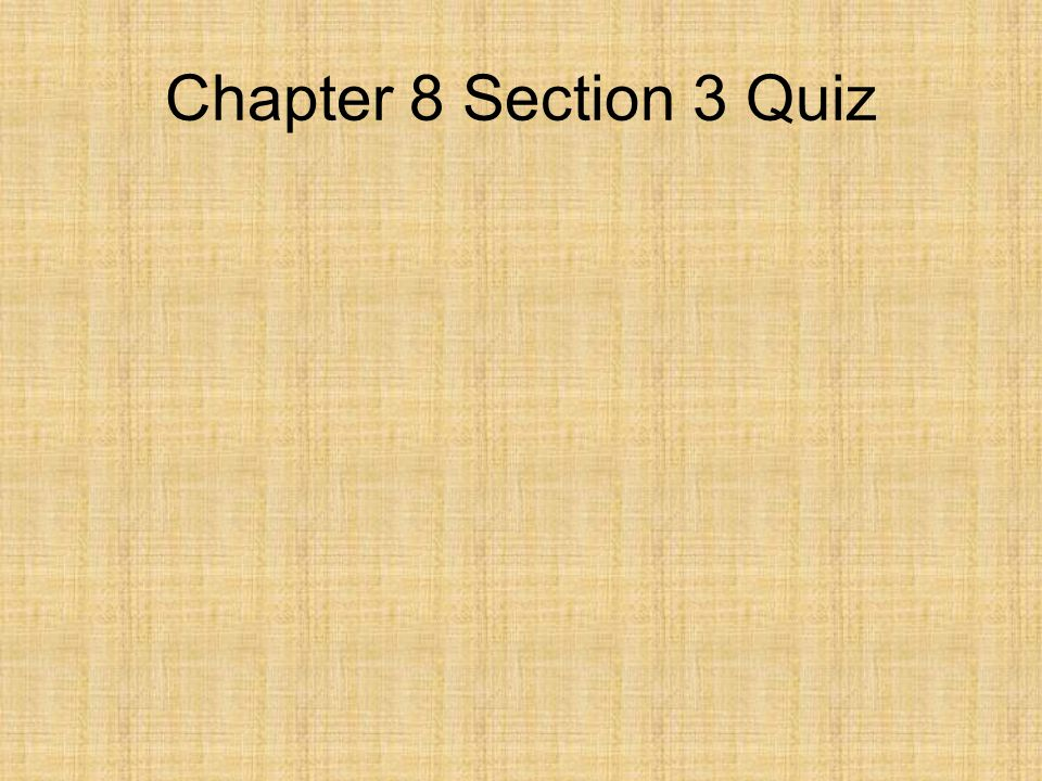 Chapter 8 Section 3 Quiz