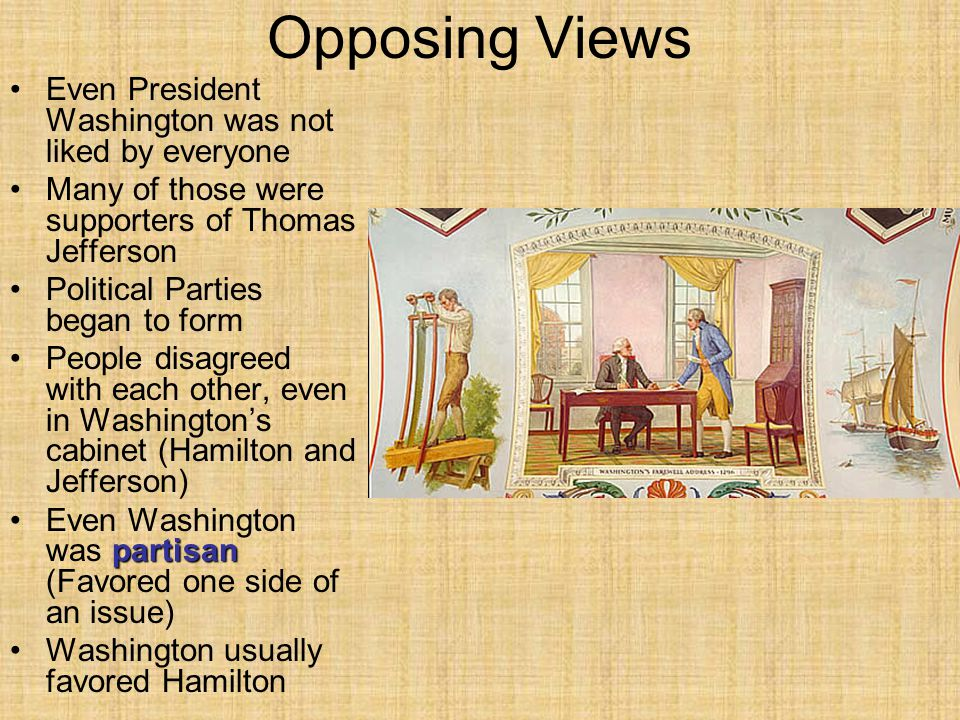 Opposing Views Even President Washington was not liked by everyone