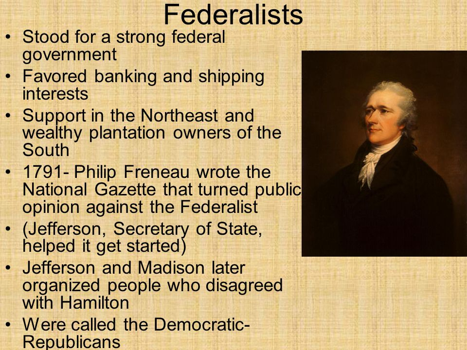Federalists Stood for a strong federal government