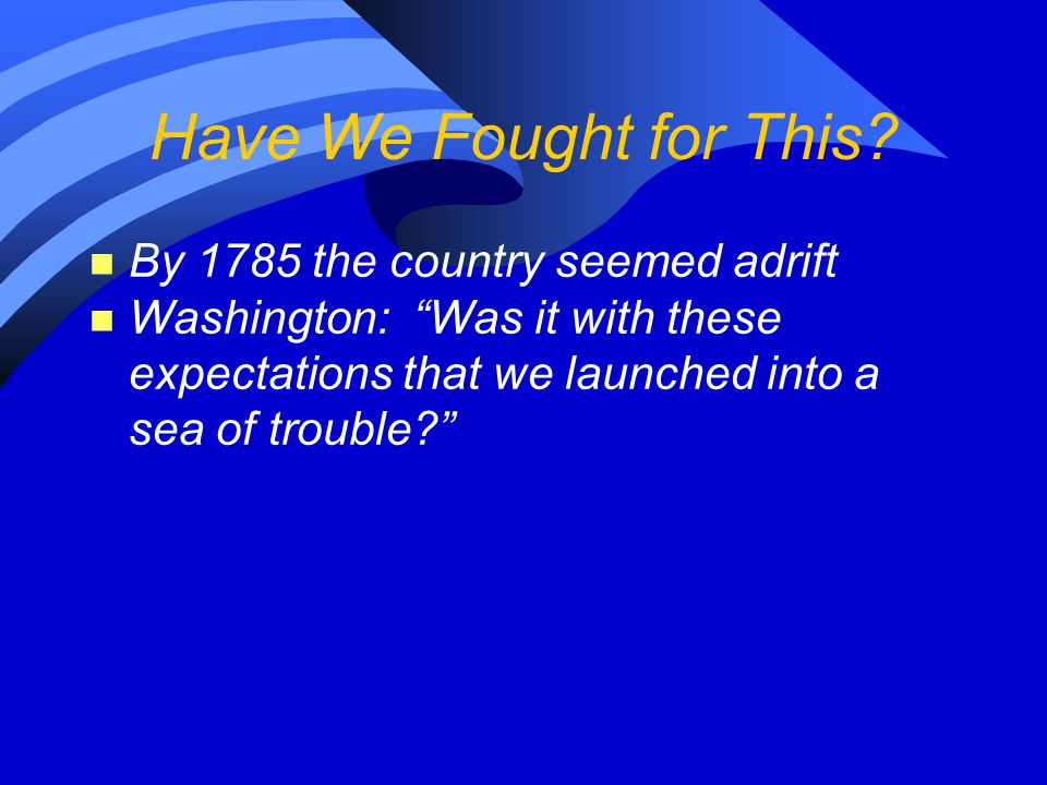 Have We Fought for This By 1785 the country seemed adrift