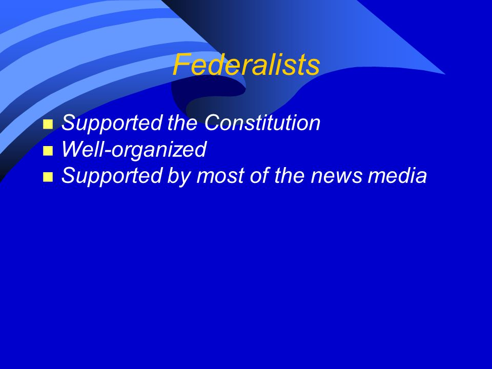 Federalists Supported the Constitution Well-organized