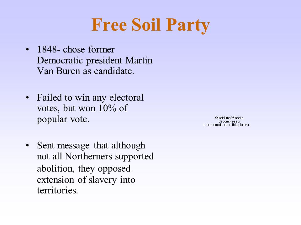 Free Soil Party chose former Democratic president Martin Van Buren as candidate.