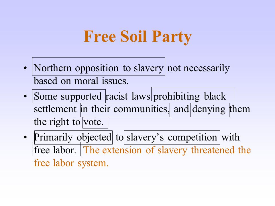Free Soil Party Northern opposition to slavery not necessarily based on moral issues.