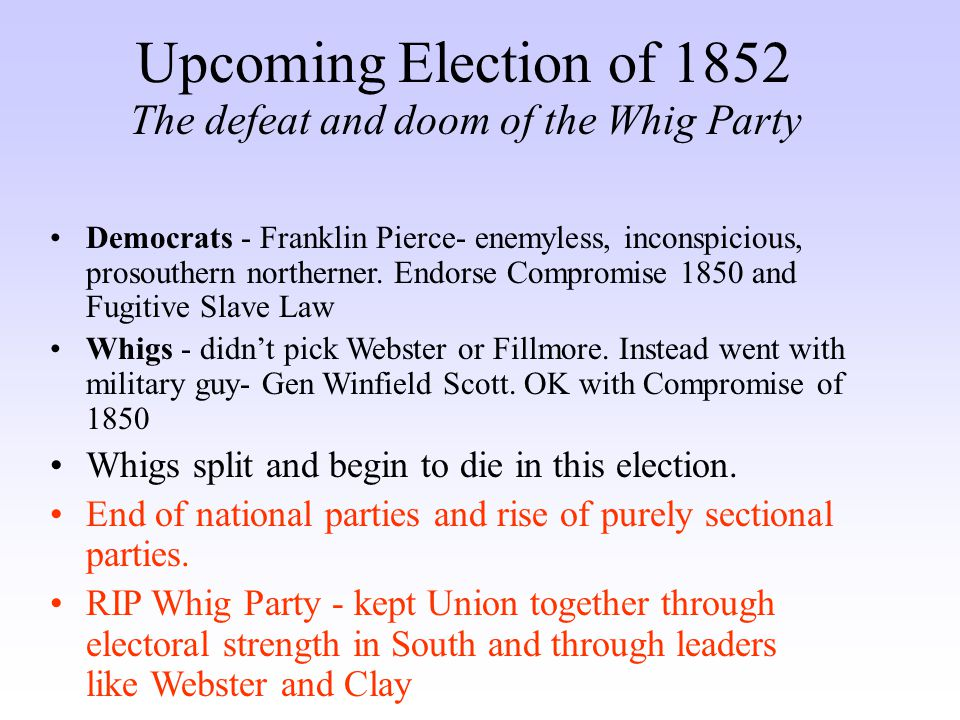 Upcoming Election of 1852 The defeat and doom of the Whig Party