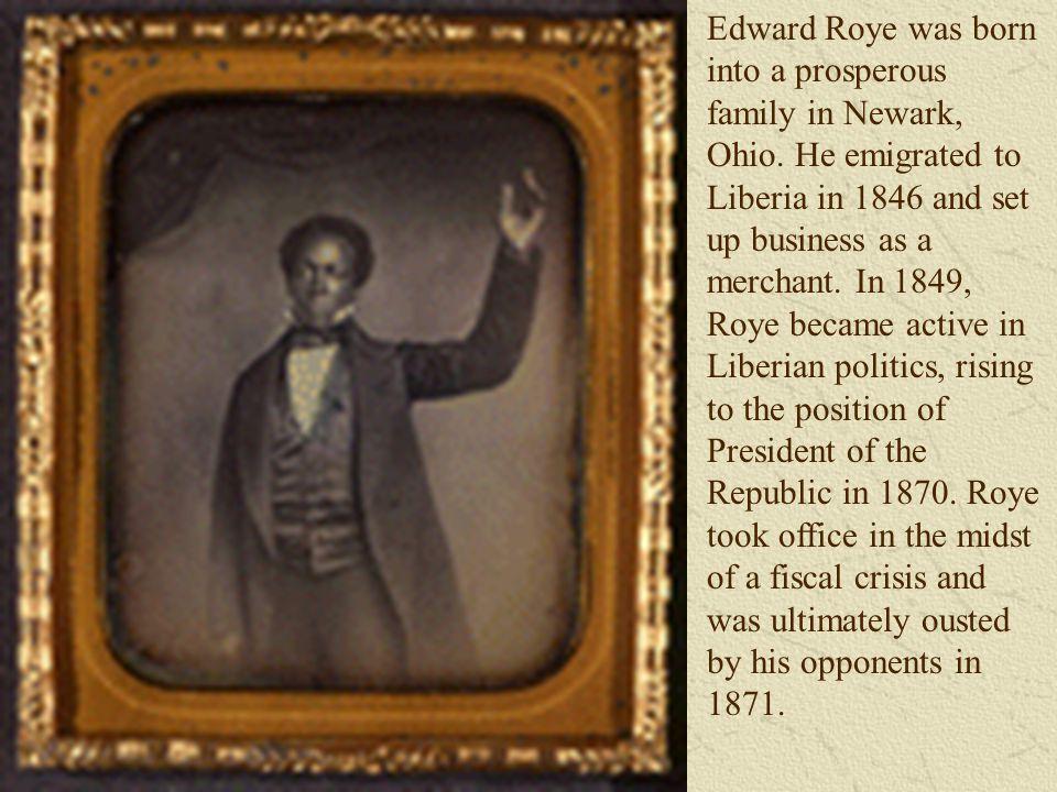 Edward Roye was born into a prosperous family in Newark, Ohio