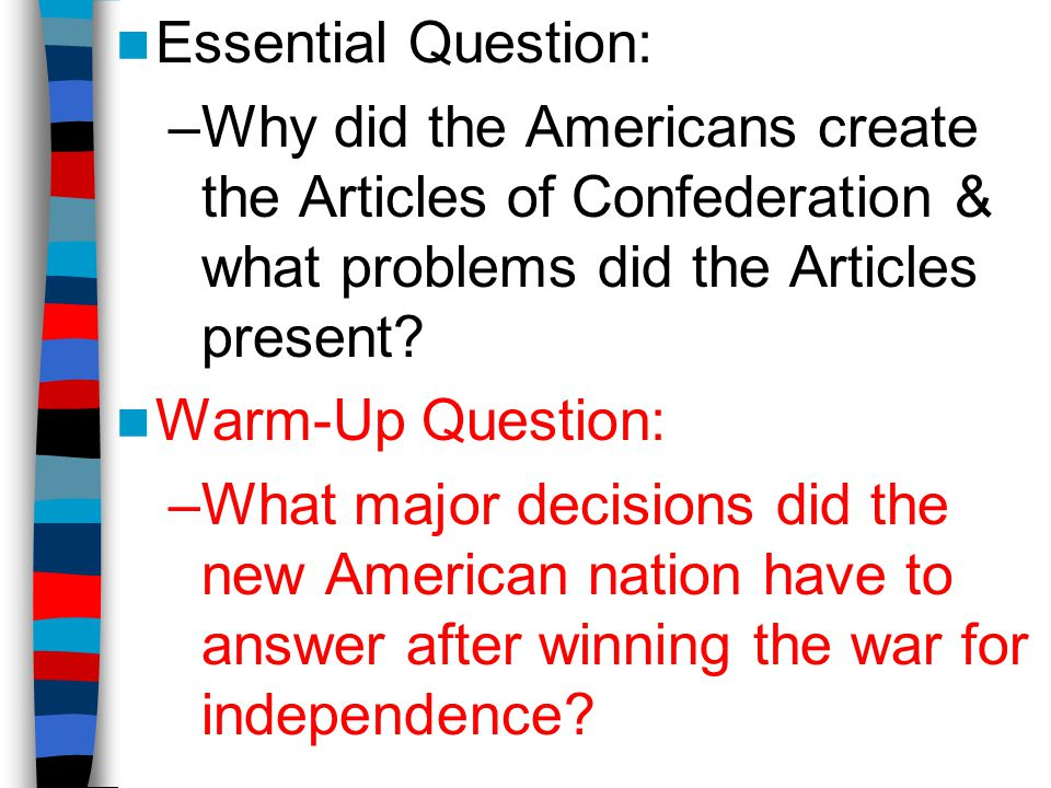 Essential Question: Why did the Americans create the Articles of Confederation & what problems did the Articles present