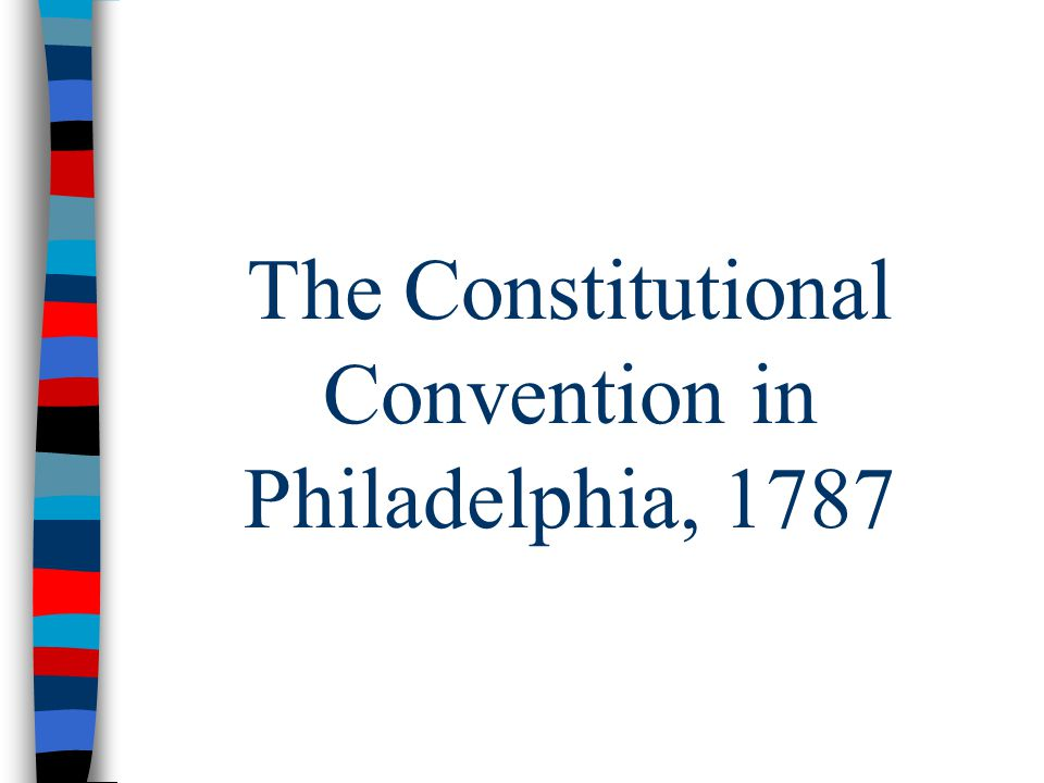 The Constitutional Convention in Philadelphia, 1787