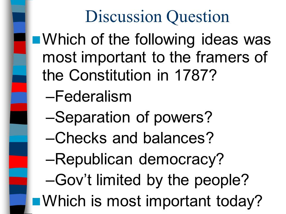 Discussion Question Which of the following ideas was most important to the framers of the Constitution in 1787