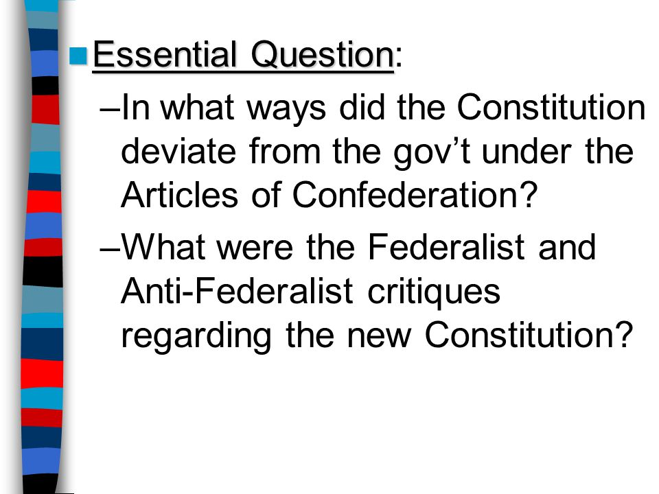 Essential Question: In what ways did the Constitution deviate from the gov't under the Articles of Confederation