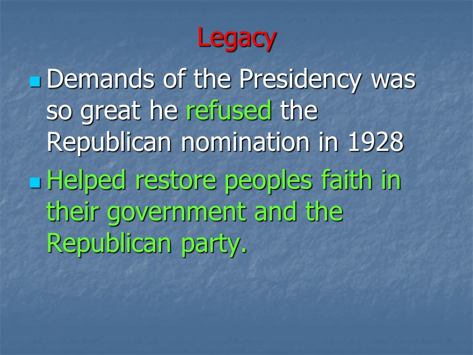 Legacy Demands of the Presidency was so great he refused the Republican nomination in 1928.