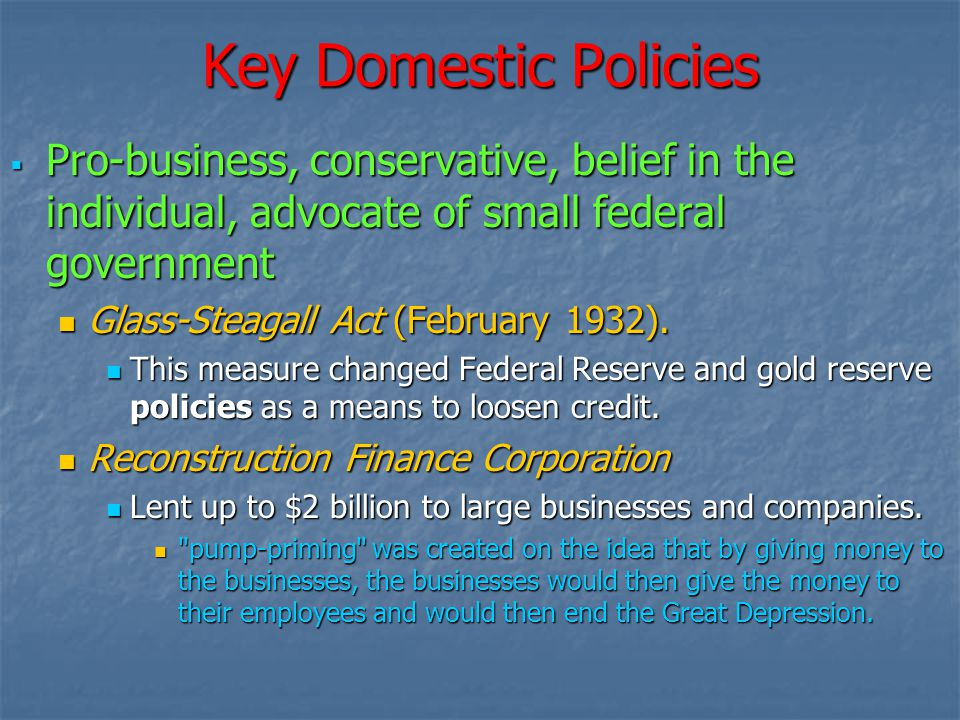 Key Domestic Policies Pro-business, conservative, belief in the individual, advocate of small federal government.