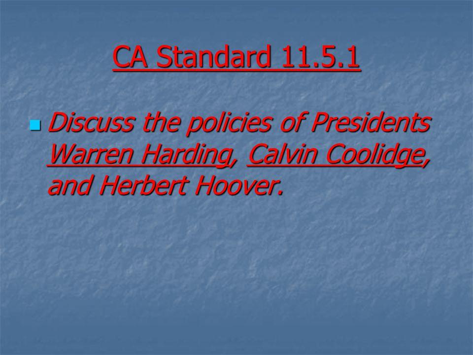 CA Standard 11.5.1 Discuss the policies of Presidents Warren Harding, Calvin Coolidge, and Herbert Hoover.