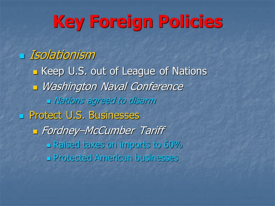 Key Foreign Policies Isolationism Keep U.S. out of League of Nations
