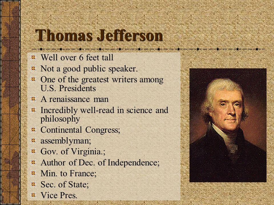 Thomas Jefferson Well over 6 feet tall Not a good public speaker.