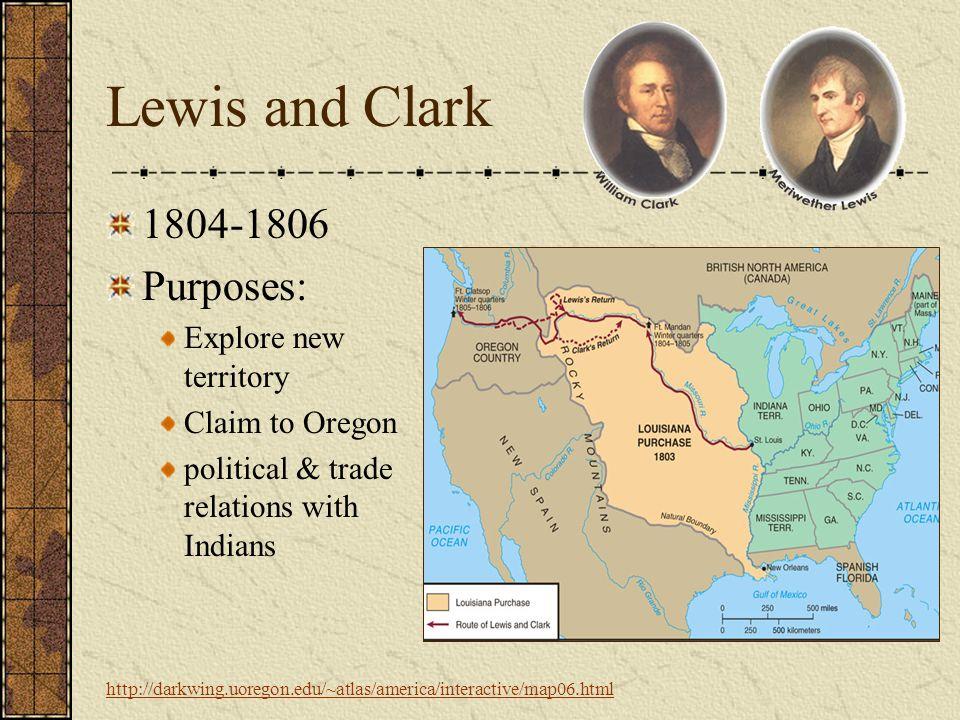 Lewis and Clark 1804-1806 Purposes: Explore new territory