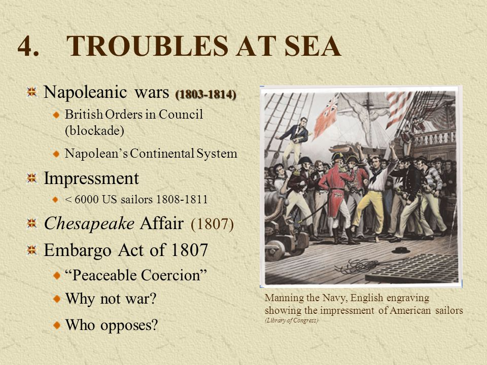 4. TROUBLES AT SEA Napoleanic wars (1803-1814) Impressment