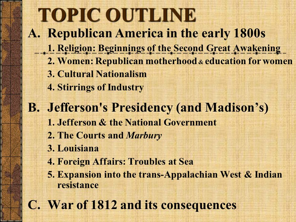 TOPIC OUTLINE A. Republican America in the early 1800s