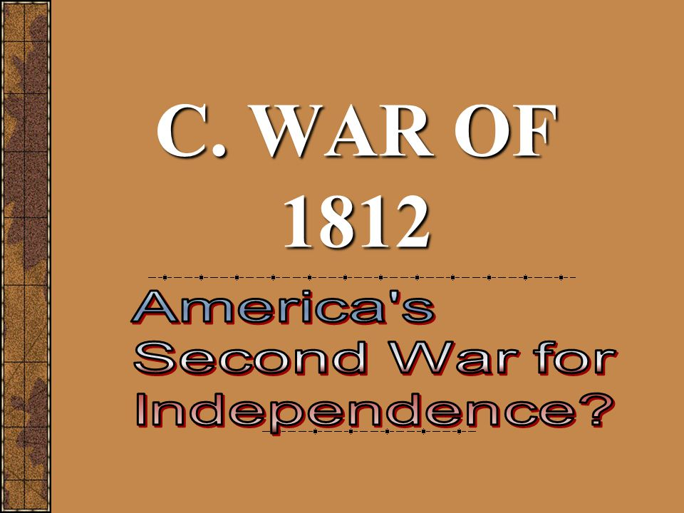 C. WAR OF 1812 America s Second War for Independence