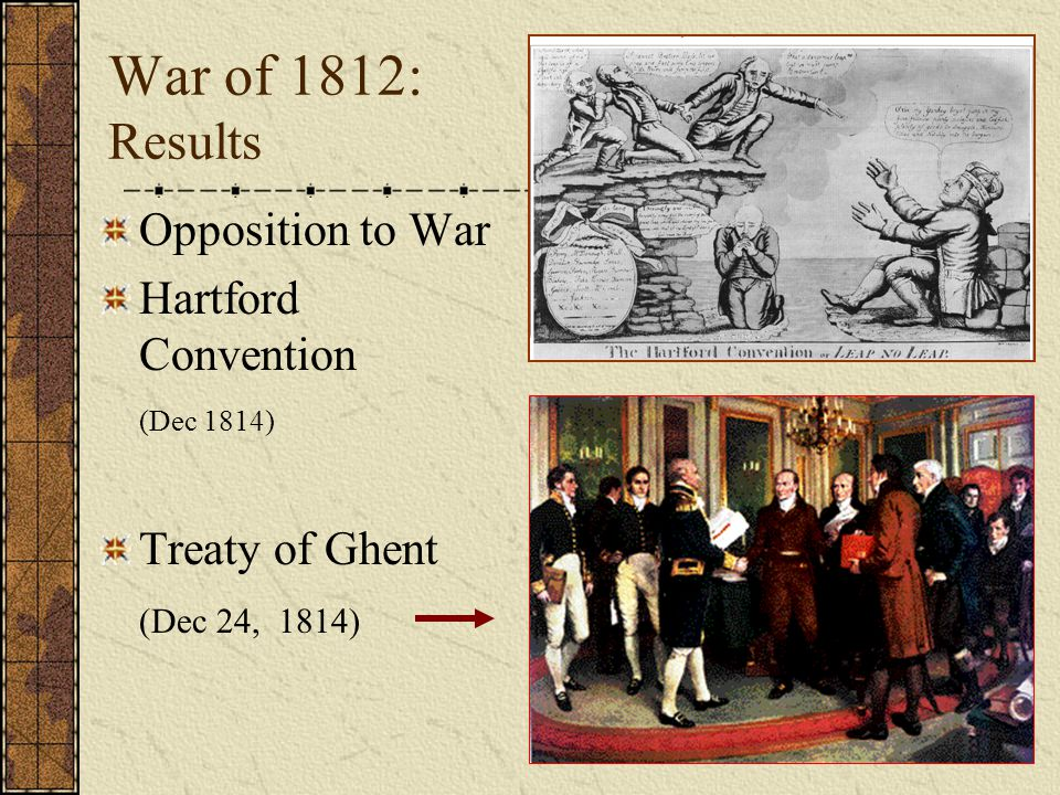 War of 1812: Results Opposition to War Hartford Convention