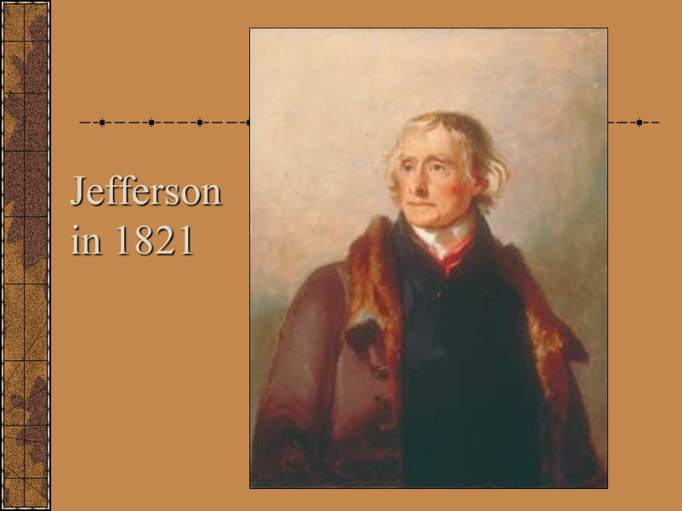 Jefferson in 1821 http://www.monticello.org/press/imagegallery/lewisandclark/sully_portrait.html
