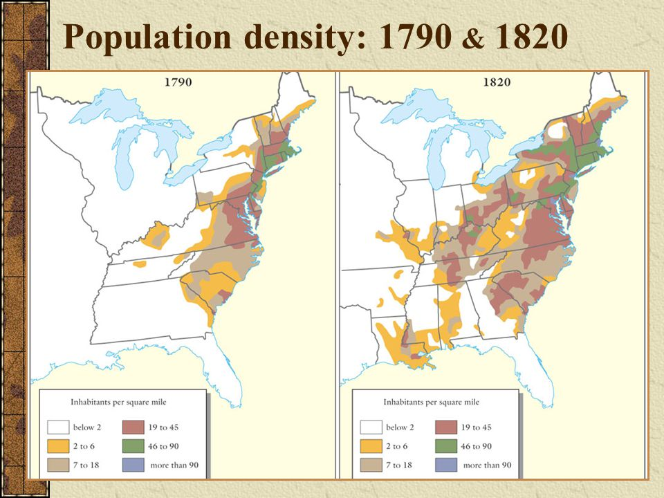 Population density: 1790 & 1820 http://www.wadsworth.com/history_d/special_features/image_bank_US/1790_1820_maps.html.